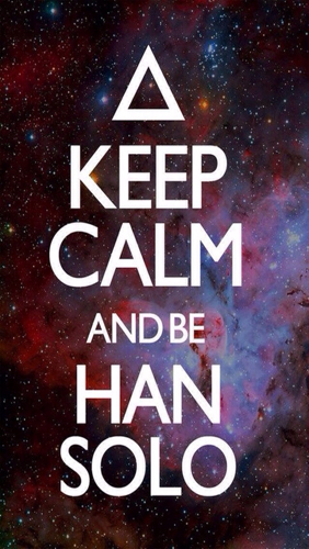 Keep calm and be han solo
